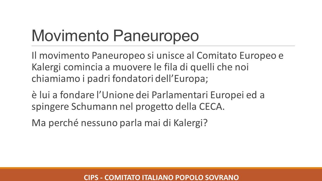 Movimento Paneuropeo Il movimento Paneuropeo si unisce al Comitato Europeo e Kalergi comincia a muovere le fila di quelli che noi chiamiamo i padri fo