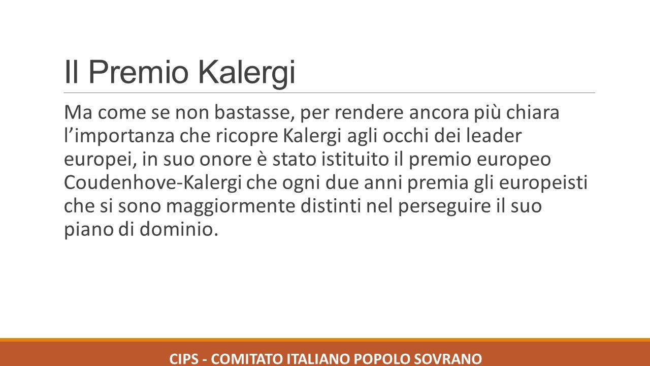Il Premio Kalergi Ma come se non bastasse, per rendere ancora più chiara l'importanza che ricopre Kalergi agli occhi dei leader europei, in suo onore