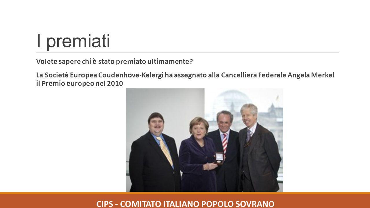I premiati Volete sapere chi è stato premiato ultimamente? La Società Europea Coudenhove-Kalergi ha assegnato alla Cancelliera Federale Angela Merkel