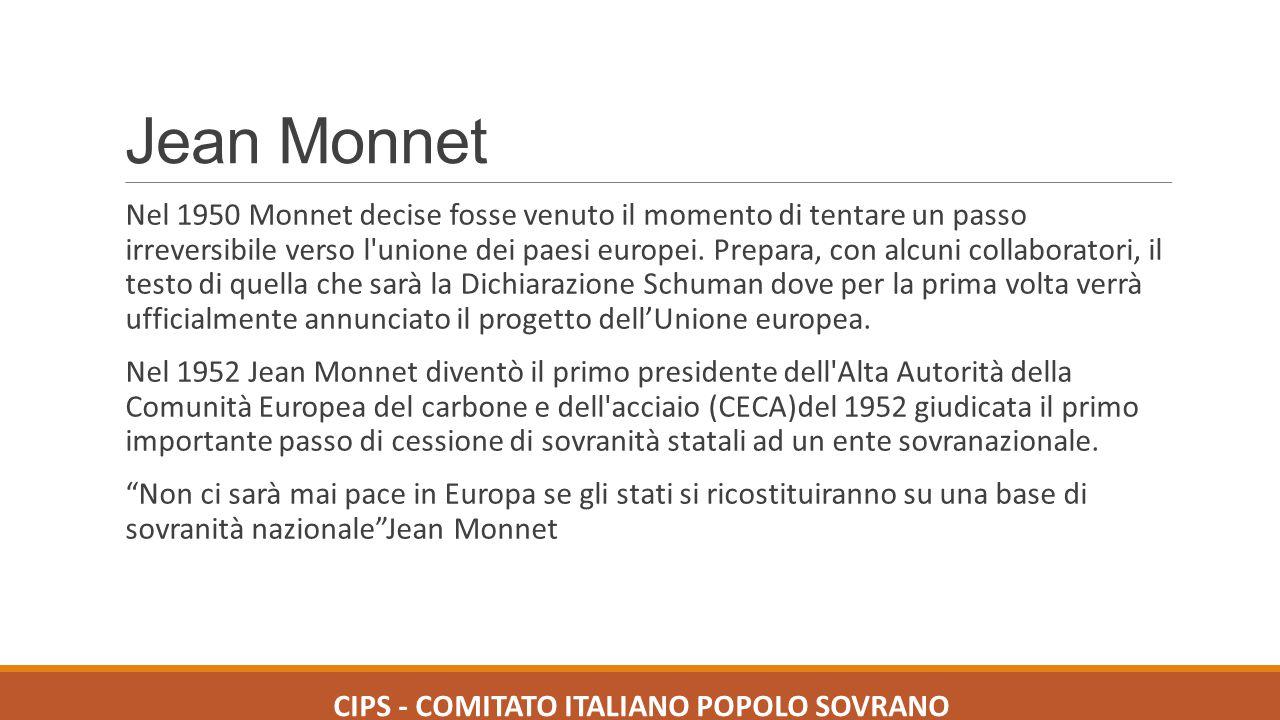 Jean Monnet Nel 1950 Monnet decise fosse venuto il momento di tentare un passo irreversibile verso l'unione dei paesi europei. Prepara, con alcuni col