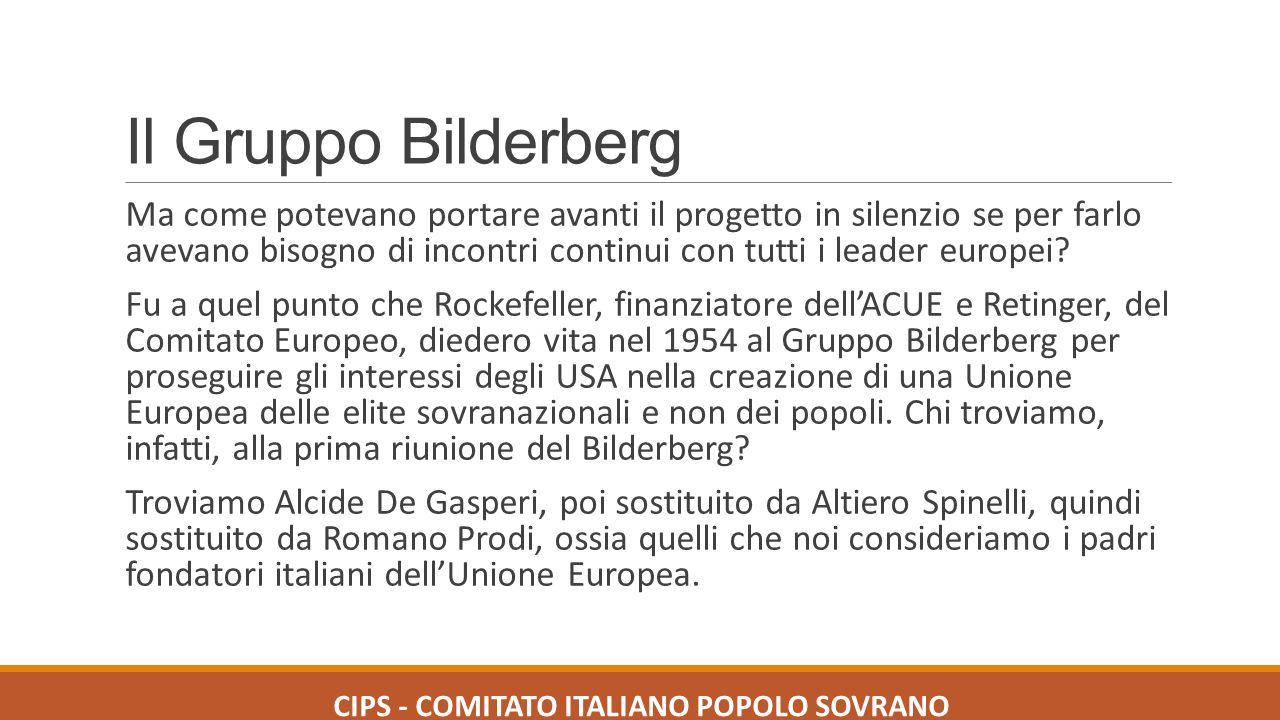 Il Gruppo Bilderberg Ma come potevano portare avanti il progetto in silenzio se per farlo avevano bisogno di incontri continui con tutti i leader euro