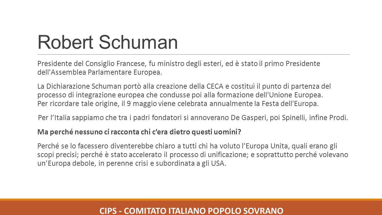 Robert Schuman Presidente del Consiglio Francese, fu ministro degli esteri, ed è stato il primo Presidente dell'Assemblea Parlamentare Europea. La Dic