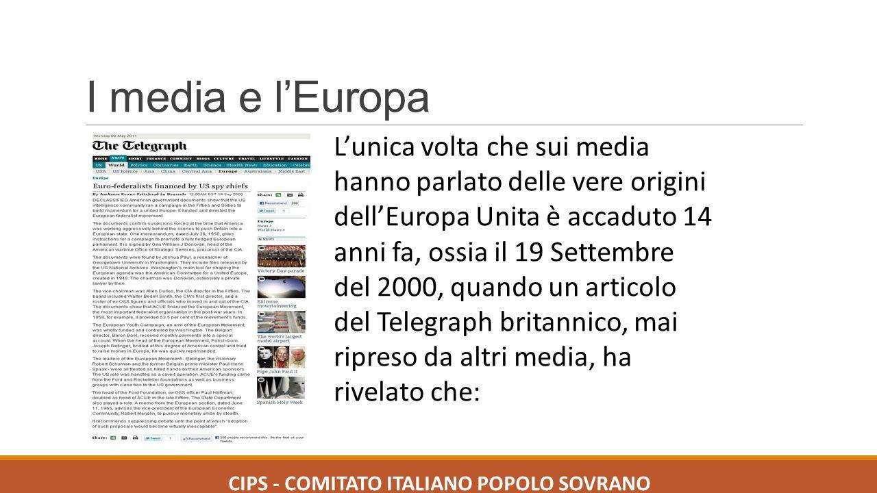 I media e l'Europa Documenti governativi americani resi di dominio pubblico mostrano che i servizi segreti americani condussero una campagna negli anni '50 e '60 per dare impulso ad un'Europa unita.