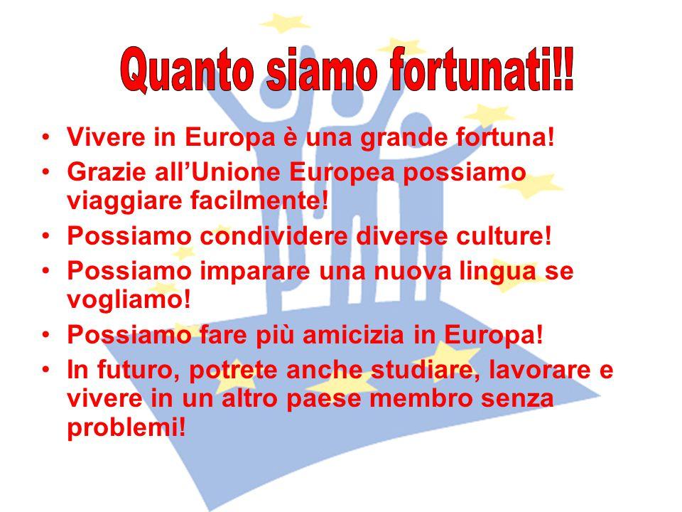 Vivere in Europa è una grande fortuna.Grazie all'Unione Europea possiamo viaggiare facilmente.