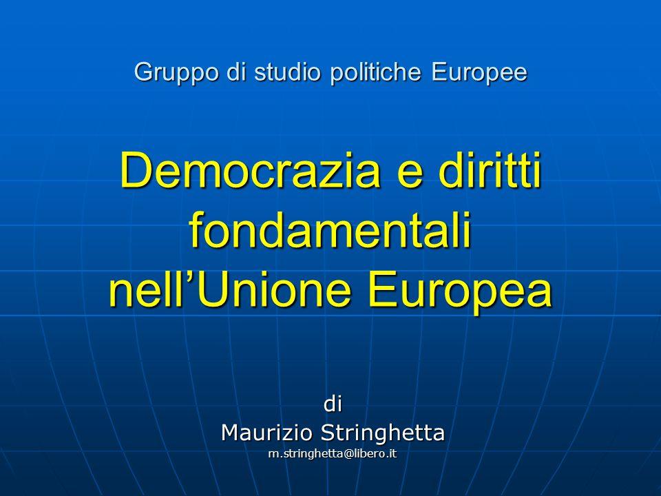 Gruppo di studio politiche Europee Democrazia e diritti fondamentali nell'Unione Europea di Maurizio Stringhetta m.stringhetta@libero.it