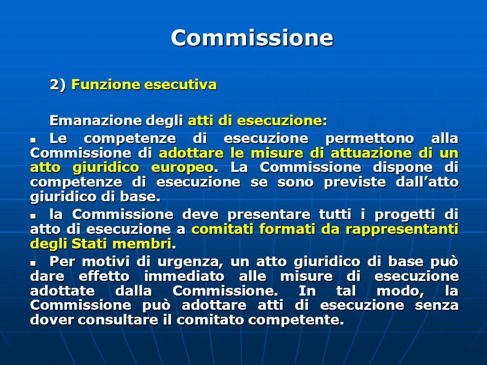2) Funzione esecutiva Emanazione degli atti di esecuzione: Le competenze di esecuzione permettono alla Commissione di adottare le misure di attuazione di un atto giuridico europeo.