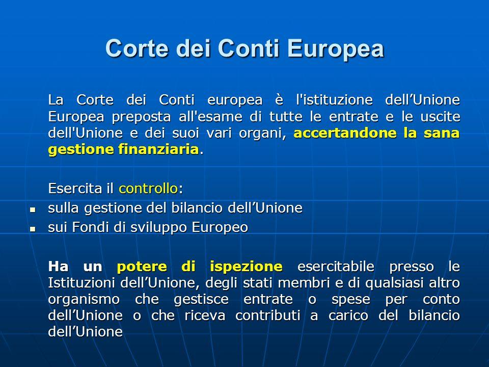 Corte dei Conti Europea La Corte dei Conti europea è l istituzione dell'Unione Europea preposta all esame di tutte le entrate e le uscite dell Unione e dei suoi vari organi, accertandone la sana gestione finanziaria.