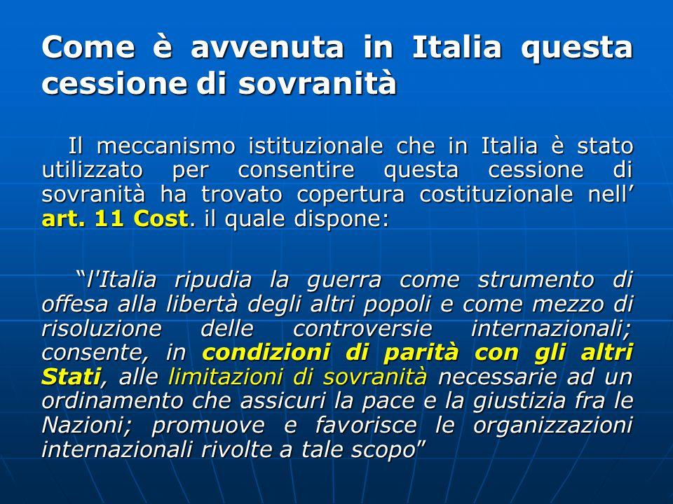 Il meccanismo istituzionale che in Italia è stato utilizzato per consentire questa cessione di sovranità ha trovato copertura costituzionale nell' art.