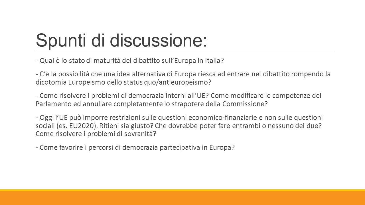 Spunti di discussione: - Qual è lo stato di maturità del dibattito sull'Europa in Italia? - C'è la possibilità che una idea alternativa di Europa ries