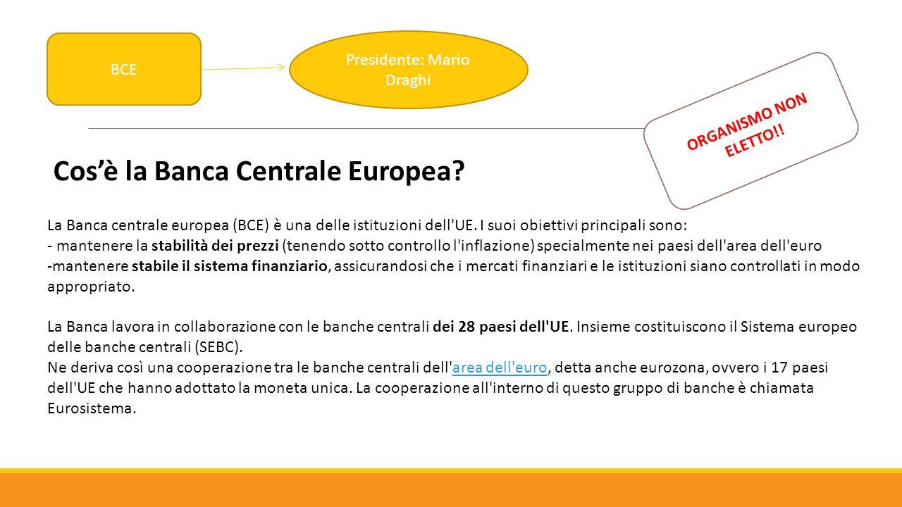 BCE Presidente: Mario Draghi Cos'è la Banca Centrale Europea? La Banca centrale europea (BCE) è una delle istituzioni dell'UE. I suoi obiettivi princi