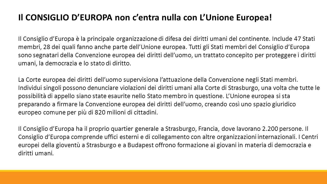 Il CONSIGLIO D'EUROPA non c'entra nulla con L'Unione Europea! Il Consiglio d'Europa è la principale organizzazione di difesa dei diritti umani del con