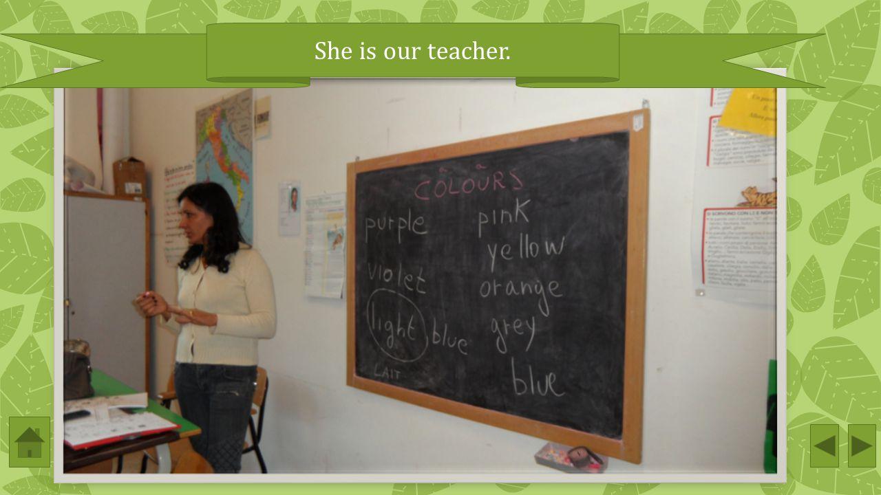 She is our teacher.
