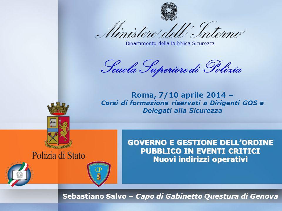 Sebastiano Salvo – Capo di Gabinetto Questura di Genova GOVERNO E GESTIONE DELL'ORDINE PUBBLICO IN EVENTI CRITICI – Nuovi indirizzi operativi Circ.