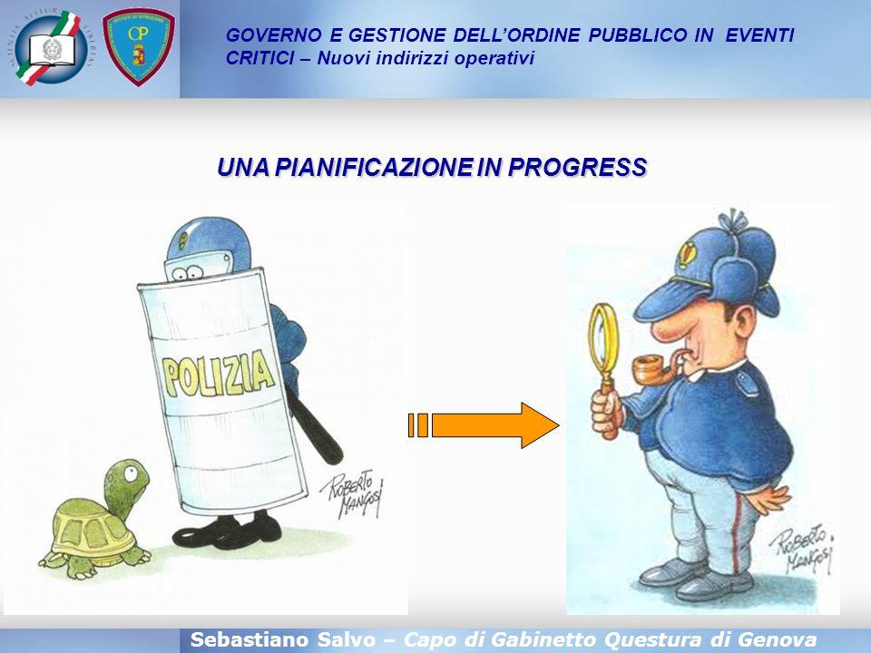 Sebastiano Salvo – Capo di Gabinetto Questura di Genova GOVERNO E GESTIONE DELL'ORDINE PUBBLICO IN EVENTI CRITICI – Nuovi indirizzi operativi UNA PIAN