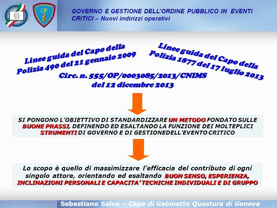Sebastiano Salvo – Capo di Gabinetto Questura di Genova GOVERNO E GESTIONE DELL'ORDINE PUBBLICO IN EVENTI CRITICI – Nuovi indirizzi operativi CODIFICARE UN METODO DI LAVORO FONDATO SULLE BUONE PRASSI ESALTA E VALORIZZA ESPERIENZE, CAPACITA' E POTENZIALITA' DI SINGOLI E GRUPPI RICOLLOCANDO OGNI CONTRIBUTO NEL QUADRO DI STRATEGIE ED INDIRIZZI OPERATIVI CONDIVISI E CONOSCIUTI