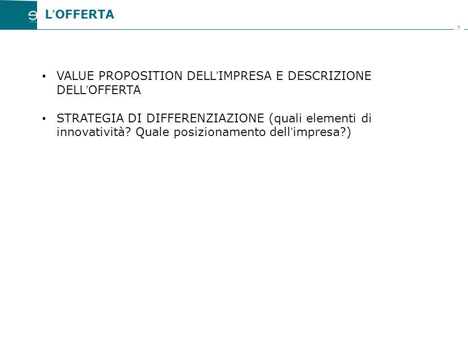 7 VALUE PROPOSITION DELL'IMPRESA E DESCRIZIONE DELL'OFFERTA STRATEGIA DI DIFFERENZIAZIONE (quali elementi di innovatività.