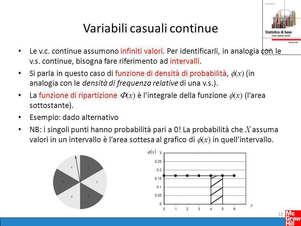 Variabili casuali continue Le v.c. continue assumono infiniti valori. Per identificarli, in analogia con le v.s. continue, bisogna fare riferimento ad