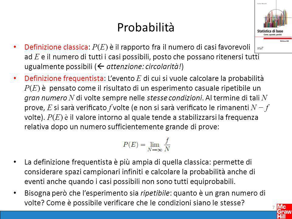 Probabilità Definizione classica: P(E) è il rapporto fra il numero di casi favorevoli ad E e il numero di tutti i casi possibili, posto che possano ri