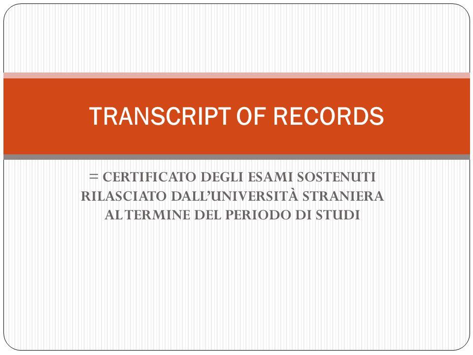 = CERTIFICATO DEGLI ESAMI SOSTENUTI RILASCIATO DALL'UNIVERSITÀ STRANIERA AL TERMINE DEL PERIODO DI STUDI TRANSCRIPT OF RECORDS