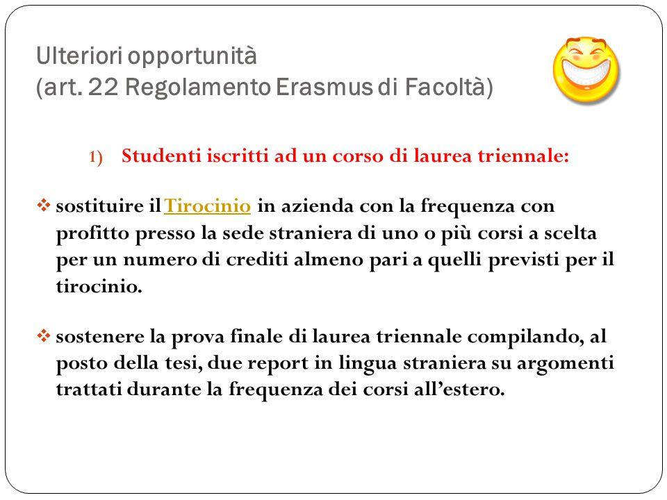 Ulteriori opportunità (art. 22 Regolamento Erasmus di Facoltà) 1) Studenti iscritti ad un corso di laurea triennale:  sostituire il Tirocinio in azie
