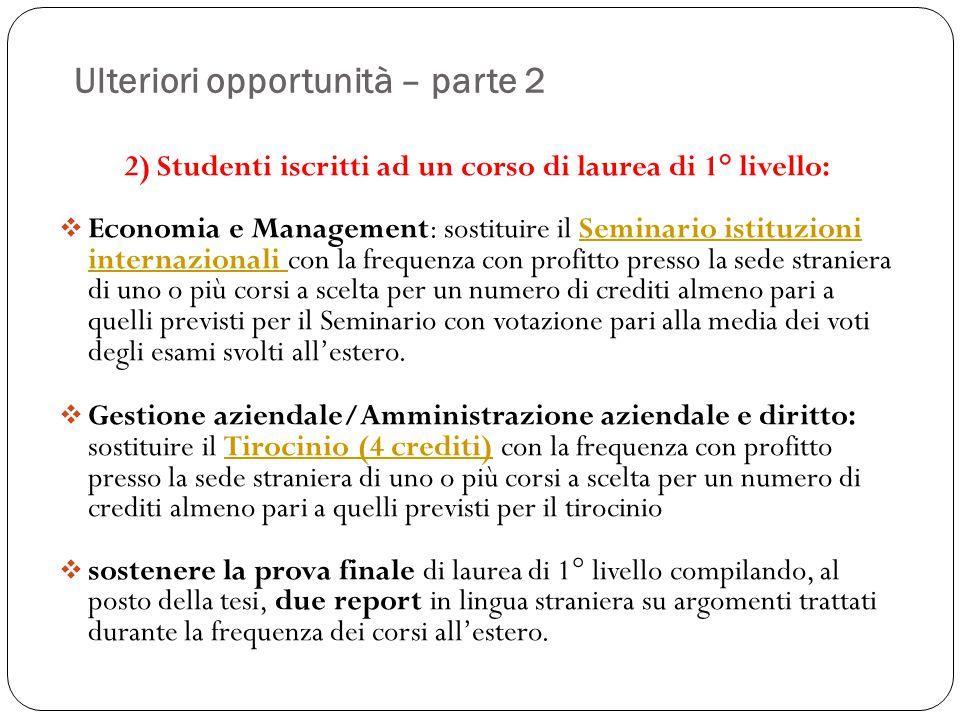Ulteriori opportunità – parte 2 2) Studenti iscritti ad un corso di laurea di 1° livello:  Economia e Management: sostituire il Seminario istituzioni