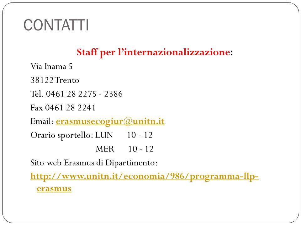 CONTATTI Staff per l'internazionalizzazione: Via Inama 5 38122 Trento Tel. 0461 28 2275 - 2386 Fax 0461 28 2241 Email: erasmusecogiur@unitn.iterasmuse