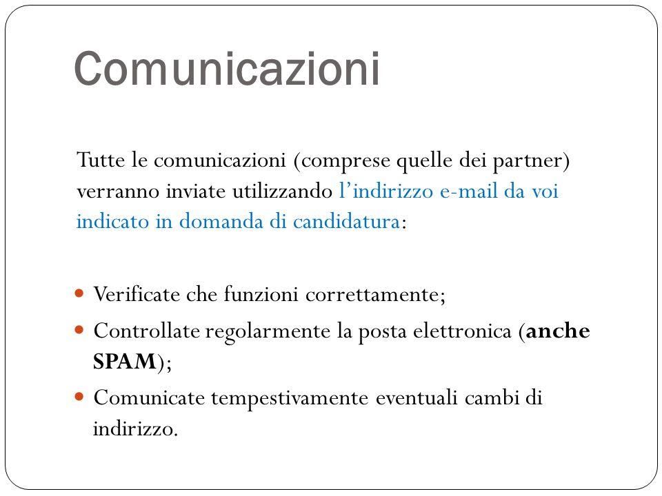 Comunicazioni Tutte le comunicazioni (comprese quelle dei partner) verranno inviate utilizzando l'indirizzo e-mail da voi indicato in domanda di candi