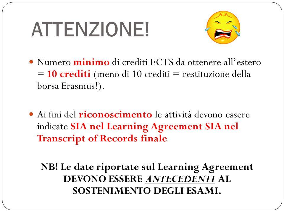 ATTENZIONE! Numero minimo di crediti ECTS da ottenere all'estero = 10 crediti (meno di 10 crediti = restituzione della borsa Erasmus!). Ai fini del ri