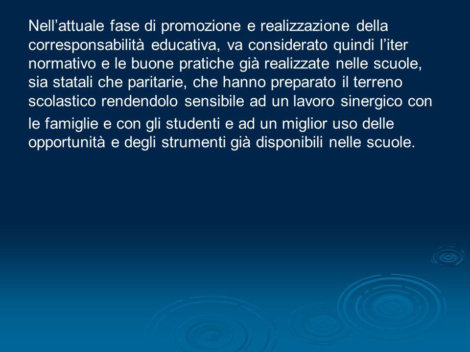 Nell'attuale fase di promozione e realizzazione della corresponsabilità educativa, va considerato quindi l'iter normativo e le buone pratiche già real
