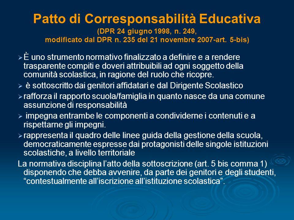 Patto di Corresponsabilità Educativa (DPR 24 giugno 1998, n. 249, modificato dal DPR n. 235 del 21 novembre 2007-art. 5-bis)   È uno strumento norma