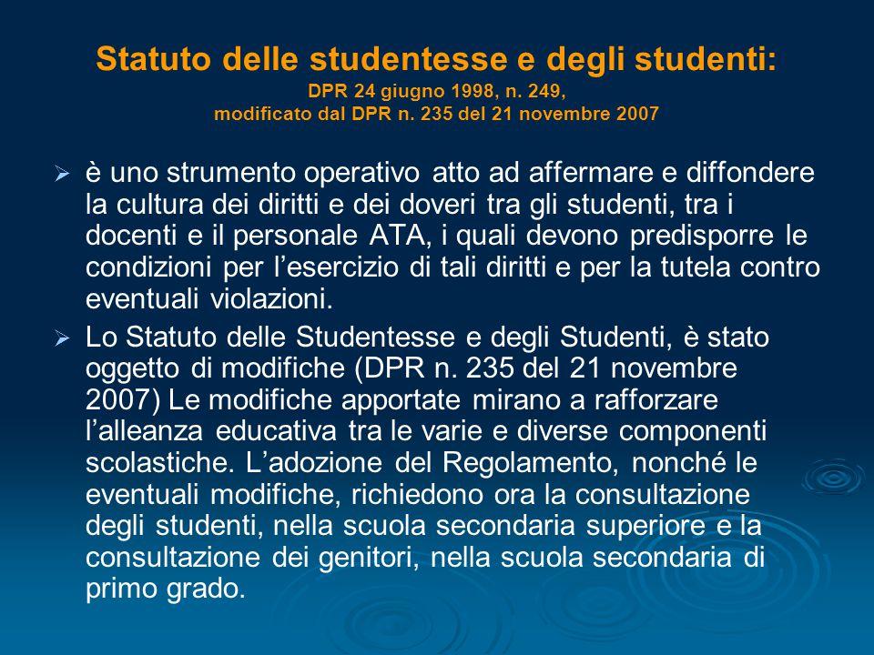 Statuto delle studentesse e degli studenti: DPR 24 giugno 1998, n. 249, modificato dal DPR n. 235 del 21 novembre 2007   è uno strumento operativo a