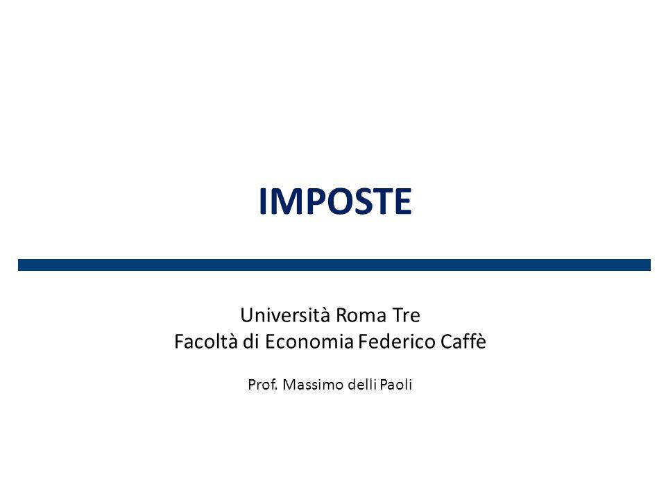 IMPOSTE Università Roma Tre Facoltà di Economia Federico Caffè Prof. Massimo delli Paoli