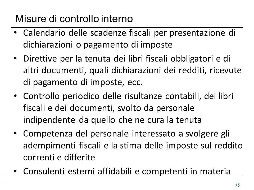 Misure di controllo interno Calendario delle scadenze fiscali per presentazione di dichiarazioni o pagamento di imposte Direttive per la tenuta dei li