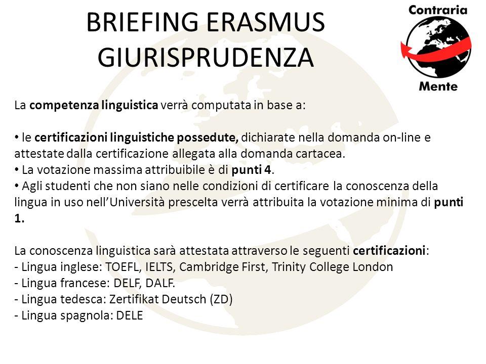 BRIEFING ERASMUS GIURISPRUDENZA La competenza linguistica verrà computata in base a: le certificazioni linguistiche possedute, dichiarate nella domanda on-line e attestate dalla certificazione allegata alla domanda cartacea.