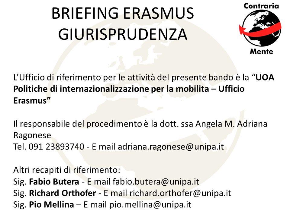 BRIEFING ERASMUS GIURISPRUDENZA L'Ufficio di riferimento per le attività del presente bando è la UOA Politiche di internazionalizzazione per la mobilita – Ufficio Erasmus Il responsabile del procedimento è la dott.