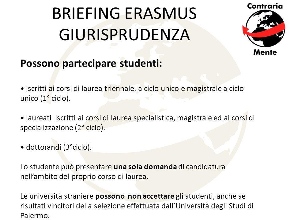 BRIEFING ERASMUS GIURISPRUDENZA Possono partecipare studenti: iscritti ai corsi di laurea triennale, a ciclo unico e magistrale a ciclo unico (1° ciclo).