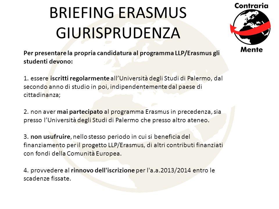BRIEFING ERASMUS GIURISPRUDENZA Per presentare la propria candidatura al programma LLP/Erasmus gli studenti devono: 1.