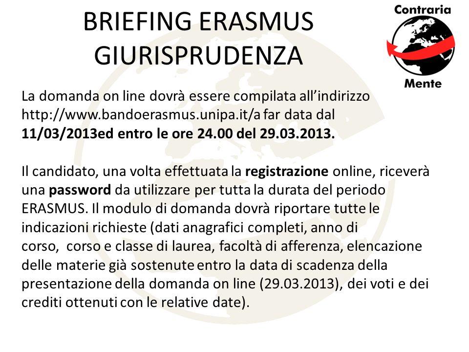 BRIEFING ERASMUS GIURISPRUDENZA La domanda on line dovrà essere compilata all'indirizzo http://www.bandoerasmus.unipa.it/a far data dal 11/03/2013ed entro le ore 24.00 del 29.03.2013.