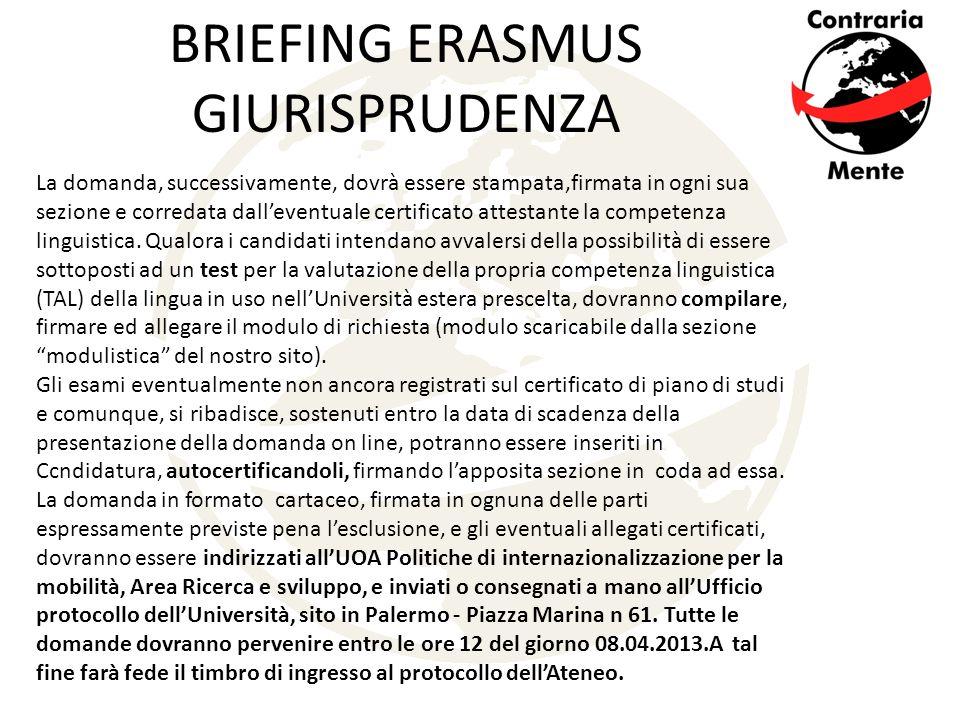 BRIEFING ERASMUS GIURISPRUDENZA La domanda, successivamente, dovrà essere stampata,firmata in ogni sua sezione e corredata dall'eventuale certificato attestante la competenza linguistica.
