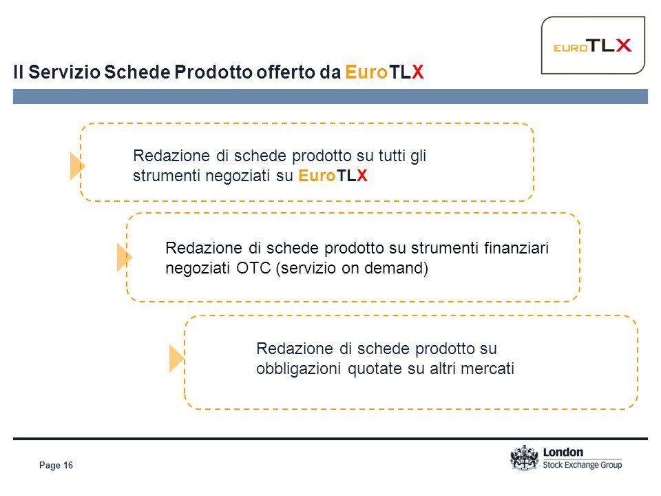 Page 16 Il Servizio Schede Prodotto offerto da EuroTLX Redazione di schede prodotto su tutti gli strumenti negoziati su EuroTLX Redazione di schede pr