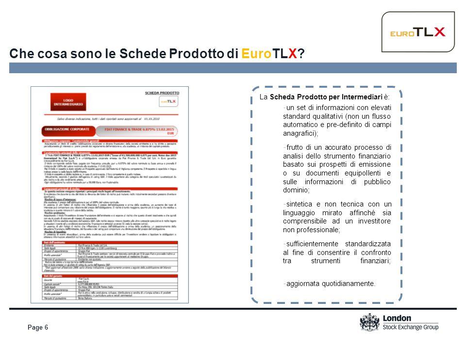 Page 6 Che cosa sono le Schede Prodotto di EuroTLX? La Scheda Prodotto per Intermediari è: - un set di informazioni con elevati standard qualitativi (
