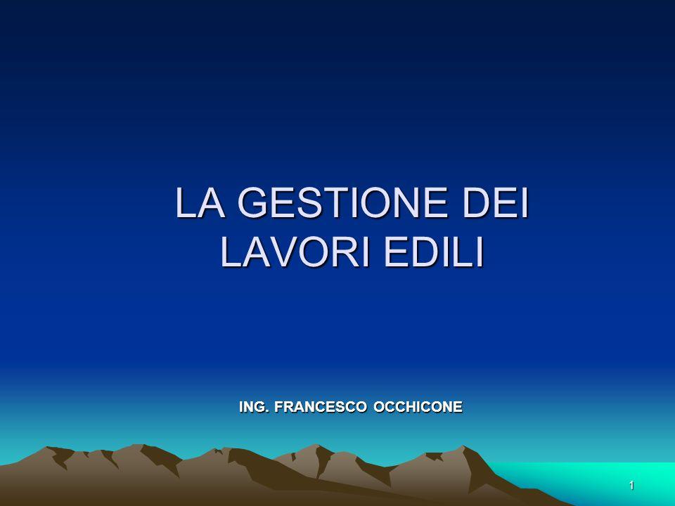 1 LA GESTIONE DEI LAVORI EDILI ING. FRANCESCO OCCHICONE