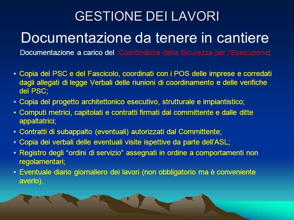 Documentazione da tenere in cantiere Documentazione a carico del Coordinatore della Sicurezza per l'Esecuzione: Copia del PSC e del Fascicolo, coordin