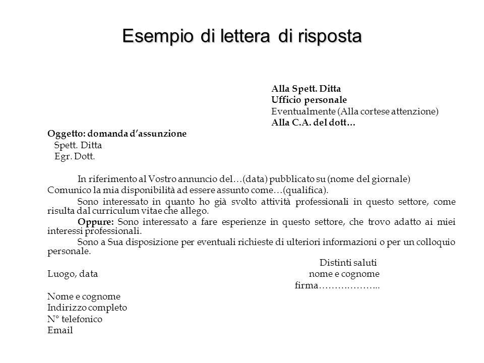 Esempio di lettera di risposta Alla Spett. Ditta Ufficio personale Eventualmente (Alla cortese attenzione) Alla C.A. del dott… Oggetto: domanda d'assu