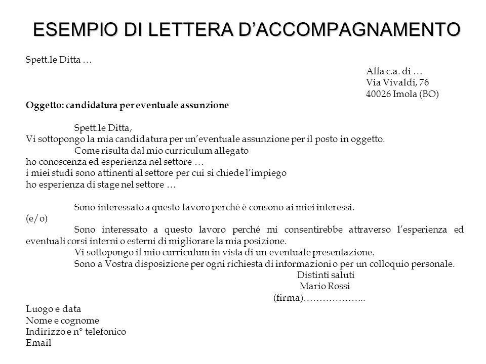 ESEMPIO DI LETTERA D'ACCOMPAGNAMENTO Spett.le Ditta … Alla c.a. di … Via Vivaldi, 76 40026 Imola (BO) Oggetto: candidatura per eventuale assunzione Sp