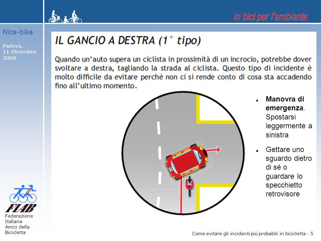 Nice-bike Padova, 11 Dicembre 2009 Federazione Italiana Amici della Bicicletta Come evitare gli incidenti più probabili in bicicletta - 5  Manovra di emergenza.