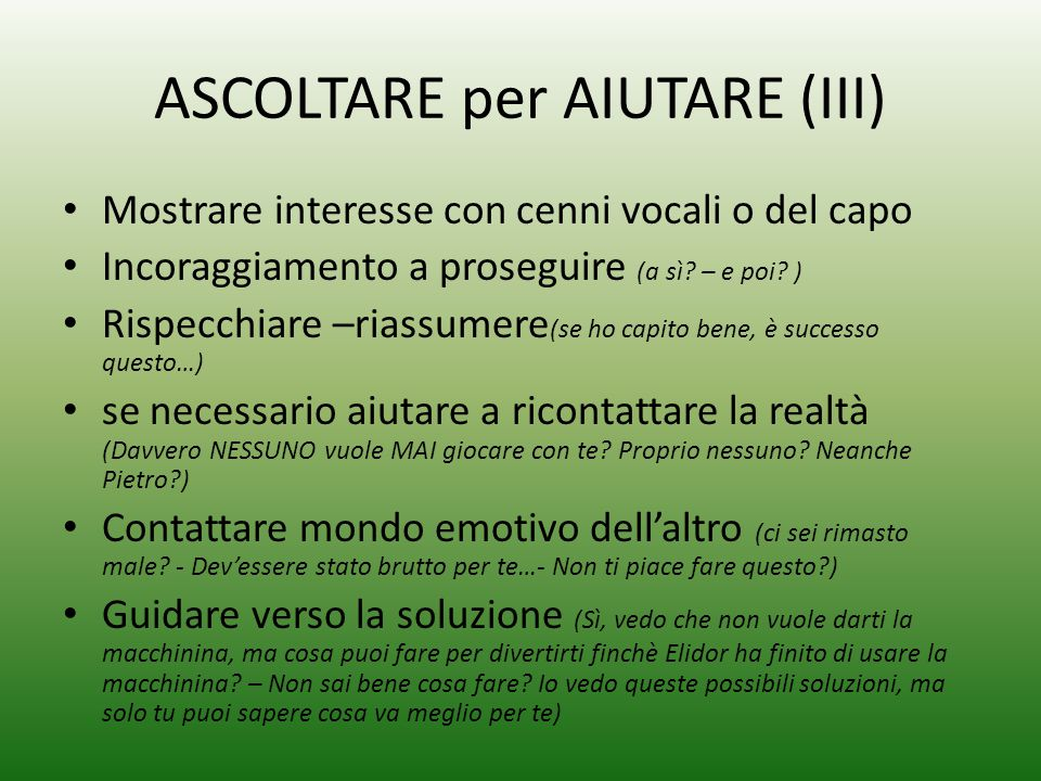 ASCOLTARE per AIUTARE (III) Mostrare interesse con cenni vocali o del capo Incoraggiamento a proseguire (a sì.
