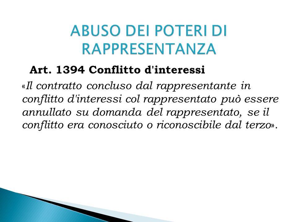 Art. 1394 Conflitto d'interessi « Il contratto concluso dal rappresentante in conflitto d'interessi col rappresentato può essere annullato su domanda