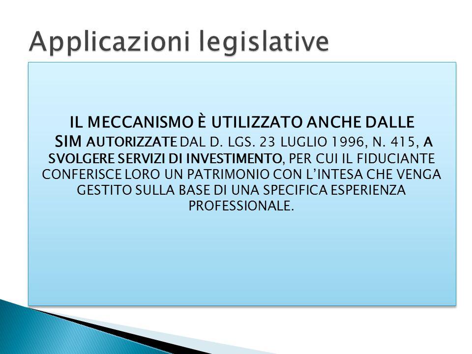 IL MECCANISMO È UTILIZZATO ANCHE DALLE SIM AUTORIZZATE DAL D. LGS. 23 LUGLIO 1996, N. 415, A SVOLGERE SERVIZI DI INVESTIMENTO, PER CUI IL FIDUCIANTE C