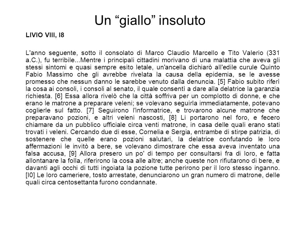 """Un """"giallo"""" insoluto LIVIO VIII, I8 L'anno seguente, sotto il consolato di Marco Claudio Marcello e Tito Valerio (331 a.C.), fu terribile...Mentre i p"""